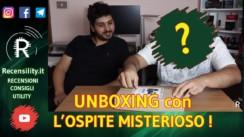 Su Recensility unboxing con ospite misterioso