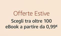 Offerte Estive Kindle: oltre 100 eBook a partire da 0,99€