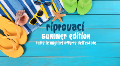 Riprovaci Summer Edition: tutte le offerte dell'estate in aggiornamento continuo