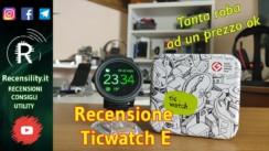 Su Recensility recensione del Ticwatch E