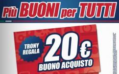 Trony: buono acquisto di 20 Euro ogni 100 Euro di spesa
